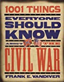 Vandiver, Frank Everson: 1001 Things Everyone Should Know About the Civil War