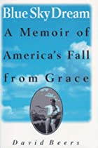 Blue Sky Dream: A Memoir of America's Fall…