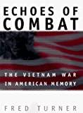 Turner, Fred: Echoes of Combat: The Vietnam War in American Memory