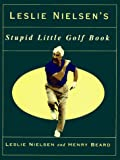Nielson, Leslie: Leslie Nielson's Stupid Little Golf Book