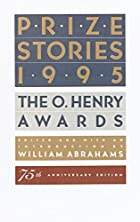 Prize Stories 1995: The O. Henry Awards by…