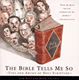 Hill, Jim: The Bible Tells Me So : Uses and Abuses of Holy Scripture