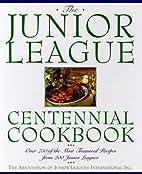 Junior League Centennial Cookbook by…