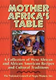 The National Council of Negro Women: Mother Africa&#39;s Table: A Collection of West African and African American Recipes and Cultural Traditions