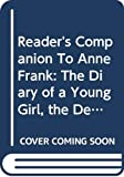 Anne Frank: Reader's Companion To Anne Frank: The Diary of a Young Girl, the Definitive Edition