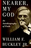 Buckley, William F., Jr.: Nearer, My God : An Autobiography of Faith