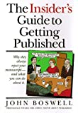 Boswell, John: The Insider's Guide to Getting Published : Why They Always Reject Your Manuscript and What You Can Do about It