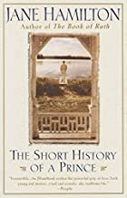 The Short History of a Prince: A Novel by…