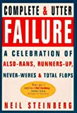 Steinberg, Neil: Complete &amp; Utter Failure: A Celebration of Also-Rans, Runners-Up, Never-Weres and Total Flops