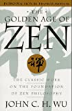 Wu, John C.: The Golden Age of Zen : The Classic Work on the Foundation of Zen Philosophy