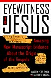 D&#39;Ancona, Matthew: Eyewitness to Jesus : Amazing New Manuscript Evidence about the Origins of the Gospels