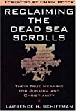 Schiffman, Lawrence H.: Reclaiming the Dead Sea Scrolls: The History of Judaism, the Background of Christianity, the Lost Library of Qumran