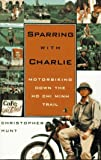 Hunt, Christopher: Sparring with Charlie : Motorbiking down the Ho Chi Minh Trail