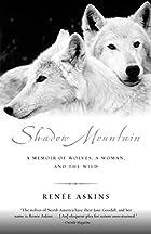 Shadow Mountain: A Memoir of Wolves, a…