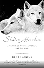 Shadow Mountain: A Memoir of Wolves, a…