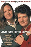 Price, Deb: And Say Hi to Joyce : The Life and Chronicles of a Lesbian Couple
