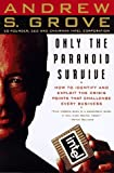 Grove, Andrew S.: Only the Paranoid Survive : How to Achieve a Success That&#39;s Just a Disaster Away