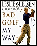 Nielsen, Leslie: Bad Golf My Way