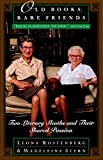 Rostenberg, Leona: Old Books, Rare Friends: Two Literary Sleuths and Their Shared Passion
