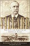 De Borchgrave, Alexandra Villard: Villard : The Life and Times of an American Titan