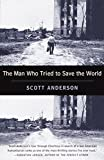 Anderson, Scott: The Man Who Tried to Save the World: The Dangerous Life and Mysterious Disappearance of Fred Cuny