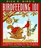 Dick E. Bird's Birdfeeding 101 by Richard E.…