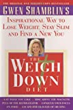 Shamblin, Gwen: The Weigh down Diet : The Inspirational Way to Lose Weight, Stay Slim and Find a New You