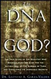 Garza-Valdes, Leoncio A.: The DNA of God : The True Story of the Scientist Who Reestablished the Case for the Authenticity of the Shroud of Turin and Discovered Its Incredible Secrets