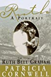 Cornwell, Patricia: Ruth, a Portrait : The Story of Ruth Bell Graham