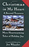 Wheeler, Joe L.: Christmas in My Heart, a Second Treasury : More Heartwarming Tales of Holiday Joy