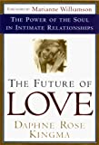 Kingma, Daphne Rose: The Future of Love: The Power of the Soul in Intimate Relationships