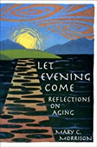 Let Evening Come: Reflections on Aging by…