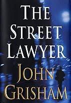 The Street Lawyer: A Novel by John Grisham