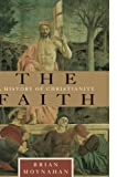 Moynahan, Brian: The Faith: A History of Christianity