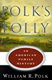 Polk, William R.: Polk's Folly : An American Family History