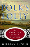 Polk, William Roe: Polk's Folly: An American Family History