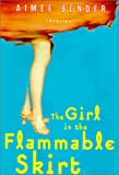 Bender, Aimee: Girl in the Flammable Skirt