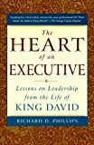 Phillips, Richard D.: The Heart of an Executive: Lessons on Leadership From the Life of King David