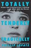 Lopate, Phillip: Totally, Tenderly, Tragically: Essays and Criticism from a Lifelong Love Affair With the Movies