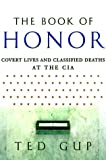 Gup, Ted: Book of Honor: Covert Lives and Classified Deaths at the CIA