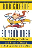 Greene, Bob: 50 Year Dash: The Feelings, Foibles, and Fears of Being Half a Century Old