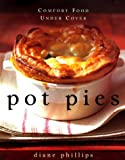 Phillips, Diane: Pot Pies : Comfort Food under Cover