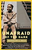 Bray, Rosemary L.: Unafraid of the Dark: A Memoir