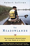 Sullivan, Robert: The Meadowlands: Wilderness Adventures at the Edge of a City