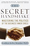 Kathleen Kelly Reardon Ph.D.: The Secret Handshake: Mastering the Politics of the Business Inner Circle