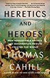 Cahill, Thomas: Heretics and Heroes: Ego in the Renaissance and the Reformation