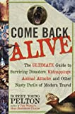 Pelton, Robert Young: Come Back Alive: The Ultimate Guide to Surviving Disasters, Kidnappings, Animal Attacks and Other Nasty Perils of Modern Travel