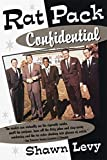 Levy, Shawn: Rat Pack Confidential: Frank, Dean, Sammy, Peter, Joey, &amp; the Last Great Showbiz Party