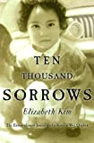 Kim, Elizabeth: Ten Thousand Sorrows : The Extraordinary Journey of a Korean War Orphan