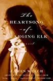 Welch, James: The Heartsong of Charging Elk: A Novel